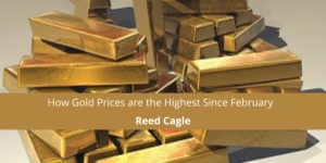 How Gold Prices are the Highest Since February